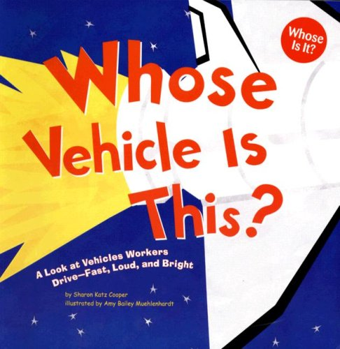 Whose Vehicle Is This?: A Look at Vehicles Workers Drive - Fast, Loud, and Bright (Whose Is It?: Community Workers)