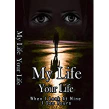 My Life Your Life: When I look at Mine, I See Yours (Our Live Series Book 1)