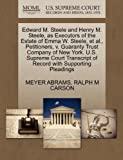 Edward M. Steele and Henry M. Steele, As Executors of the Estate of Emma W. Steele, et Al. , Petitioners, V. Guaranty Trust Company of New York. U. S. S, Meyer Abrams and Ralph M. CARSON, 1270381741