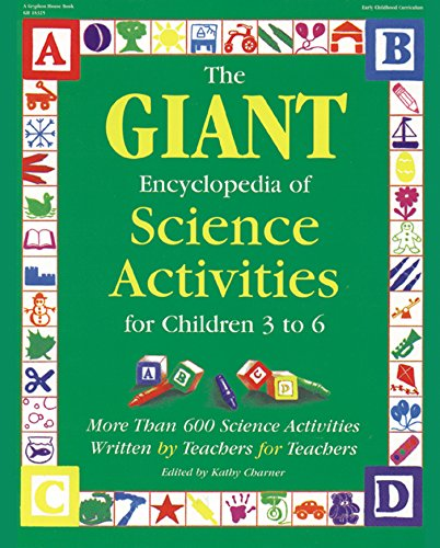 The GIANT Encyclopedia of Science Activities for Children 3 to 6: More Than 600 Science Activities Written by Teachers for Teachers