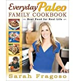 Everyday Paleo Family Cookbook: Real Food for Real Life (Paperback) By (author) Sarah Fragoso