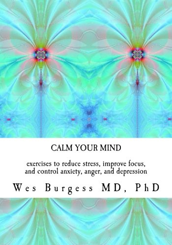 Calm Your Mind: Exercises to Reduce Stress, Improve Focus, and Control Anxiety, Anger, and Depression