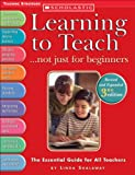 Learning to Teach . . . not just for beginners (3rd Ed.): The Essential Guide for All Teachers