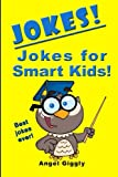 Jokes for Smart Kids: Best Jokes Ever!, Angel Giggly, 1494411199