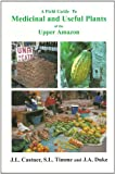 A Field Guide to Medicinal and Useful Plants of the Upper Amazon, James L. Castner and Stephen L. Timme, 0962515078