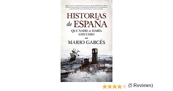 Historias de España que nadie te había contado: Amazon.es: Garcés, Mario: Libros