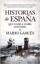 Historias de España que nadie te había contado: Amazon.es: Garcés ...