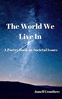 The World We Live In A Poetry Book On Societal Issues by [Crouthers, Jamell]
