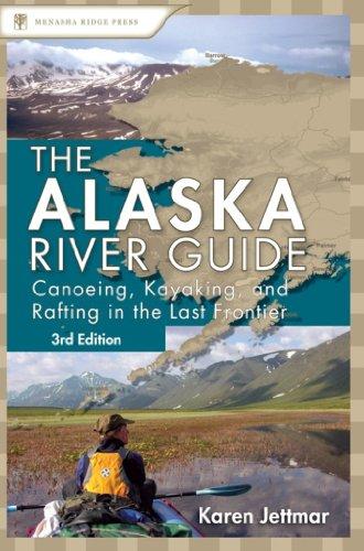 (Alaska River Guide: Canoeing, Kayaking, and Rafting in the Last Frontier (Canoeing & Kayaking Guides - Menasha))
