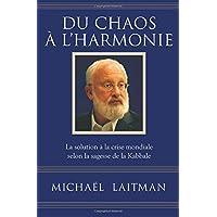 Du chaos à l'harmonie: La solution à la crise mondiale selon la sagesse de la Kabbale