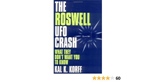 The Roswell Ufo Crash What They Don T Want You To Know Kindle Edition By Korff Kal K Religion Spirituality Kindle Ebooks Amazon Com