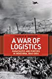A War of Logistics: Parachutes and Porters in Indochina, 1945–1954 (Foreign Military Studies)