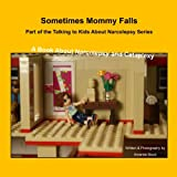 Sometimes Mommy Falls: A Book About Narcolepsy and Cataplexy (Talking to Kids About Narcolepsy) (Volume 3)