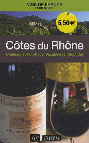 Côtes du Rhône : Châteauneuf-du-pape, Vacqueyras, Gigondas Cotes Du Rhone