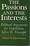 The Passions and the Interests : Political Arguments for Capitalism Before Its Triumph, Hirschman, Albert O., 0691003572
