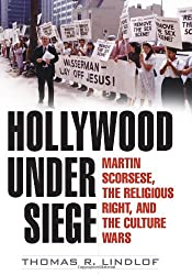 Hollywood Under Siege: Martin Scorsese, the Religious Right, and the Culture Wars