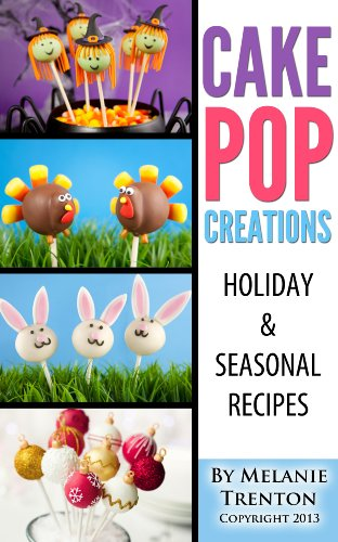 Cake Pop Creations: Holiday & Seasonal Recipes for $<!---->