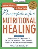 Prescription for Nutritional Healing: A Practical A-Z Reference to Drug-free Remedies Using Vitamins, Minerals, Herbs and Food Supplements ... A-To-Z Reference to Drug-Free Remedies) by Balch, James F., Balch, Phyllis A. 3rd (third) Revised Edition (