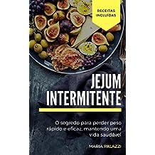 Jejum Intermitente: O segredo para perder peso rápido e eficaz, mantendo uma vida saudável (Dietas Livro 1)