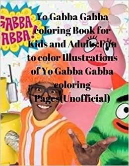 Yo Gabba Gabba coloring Book for Kids and Adults:Fun to color ...