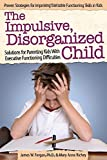 img - for The Impulsive, Disorganized Child: Solutions for Parenting Kids with Executive Functioning Difficulties by Forgan Ph.D., James, Richey, Mary Anne (2015) Paperback book / textbook / text book