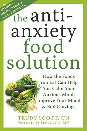 The Antianxiety Food Solution How The Foods You Eat Can Help You