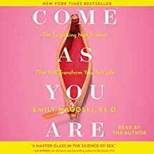 Come as You Are: The Surprising New Science that Will Transform Your Sex Life | Livre audio Auteur(s) : Emily Nagoski Narrateur(s) : Emily Nagoski