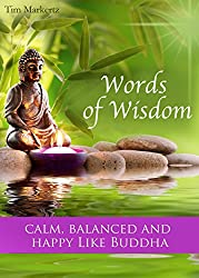 Words of Wisdom. Calm, Balanced And Happy Like Buddha. The Most Inspirational Quotes And Sayings For A Better Life: Illustrated Edition (English Edition)