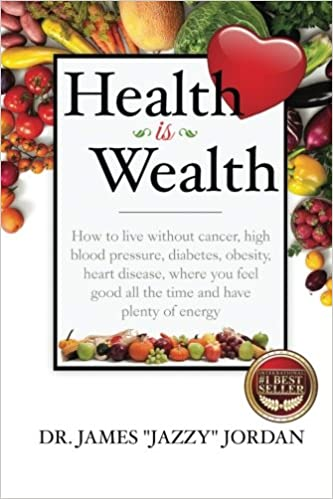 Health is Wealth: How to Live Without Cancer, High Blood