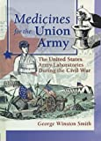 img - for Medicines for the Union Army: The United States Army Laboratories During the Civil War (Pharmaceutical Heritage) book / textbook / text book