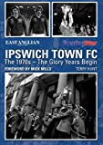 Ipswich Town FC The 1970s ? The Glory Years Begin
