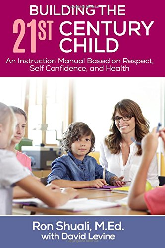 Building the 21st Century Child: An Instruction Manual Based on Respect, Self Confidence, and Health ebook