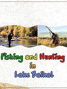 Fishing and Hunting in Lake Baikal