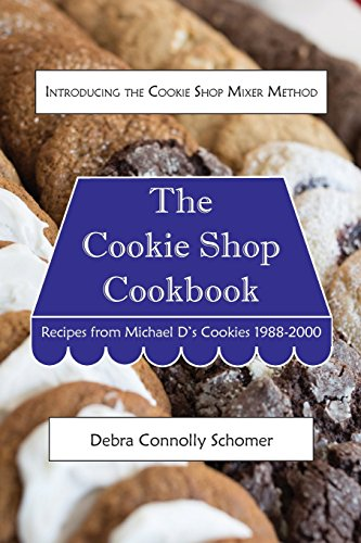 The Cookie Shop Cookbook: Introducing the Cookie Shop Mixer Method: Recipes from Michael D's Cookies 1988-2000 by Debra Connolly Schomer