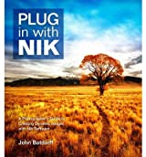 Plug in with Nik: A Photographer's Guide to Creating Dynamic Images with Nik Software [Paperback]
