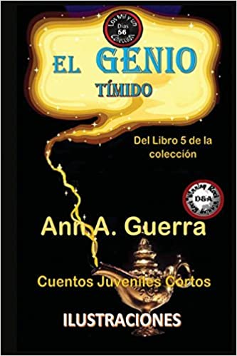 El genio timido: Cuento No. 56: Volume 56 Los MIL y un DIAS: Cuentos Juveniles Cortos: Libro 5: Amazon.es: Ms. Ann A. Guerra, Mr. Daniel Guerra: Libros