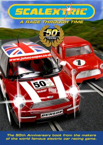 Scalextric: A Race Through Time: The 50th anniversary book from the makers of the world famous electric car racing game. pdf