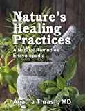 Nature's Healing Practices: A Natural Remedies Encyclopedia