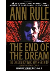 The End Of The Dream The Golden Boy Who Never Grew Up: Ann Rules Crime Files Volume 5 (Volume 5)