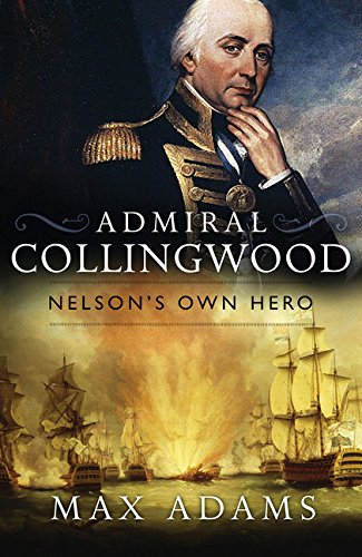 Admiral Collingwood: Nelson's Own Hero (Great Lives) ebook