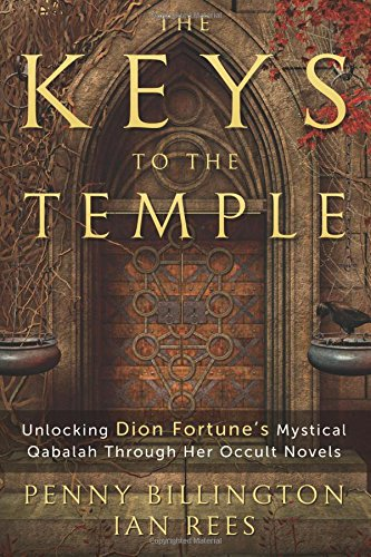 Penny Key - The Keys to the Temple: Unlocking Dion Fortune's Mystical Qabalah Through Her Occult Novels