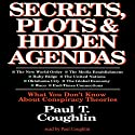 Secrets, Plots, and Hidden Agendas: What You Don't Know about Conspiracy Theories Audiobook by Paul T. Coughlin Narrated by Paul T. Coughlin