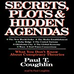 Secrets, Plots, and Hidden Agendas: What You Don't Know about Conspiracy Theories | Paul T. Coughlin