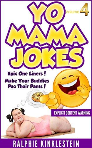 Yo Mama Jokes: Funny Jokes (Best Yo Momma Jokes, All Mama Jokes): World's Funniest Yo Mama Jokes Part 4 (Encyclopedia: kids jokes, short jokes, dirty jokes, momma jokes, good jokes mamma jokes, moma) (The Best Yo Moma Jokes)