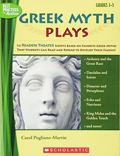 Greek Myth Plays: 10 Readers Theater Scripts Based on Favorite Greek Myths That Students Can Read and Reread to Develop Their Fluency (Best Practices in Action)