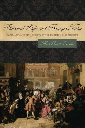 Rhetorical Style and Bourgeois Virtue: Capitalism and Civil Society in the British Enlightenment (RSA Series in Transdisciplinary Rhetoric) by Penn State University Press