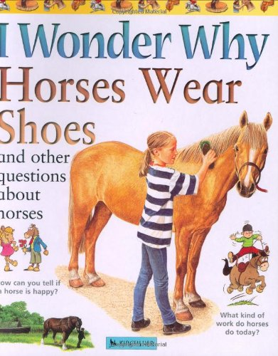 Download I Wonder Why Horses Wear Shoes: And Other Questions About Horses ebook