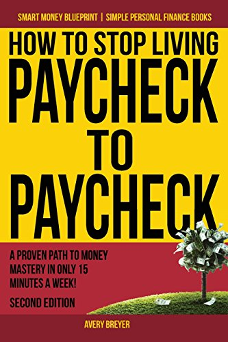 How to Stop Living Paycheck to Paycheck: A proven path to money mastery in only 15 minutes a week! (Smart Money Blueprint) (Volume 1) [Avery Breyer] (Tapa Blanda)
