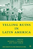 Telling Ruins in Latin America (New Directions in Latino American Cultures)