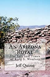 An Arizona 'Royal': The Life and Times of King S. Woolsey